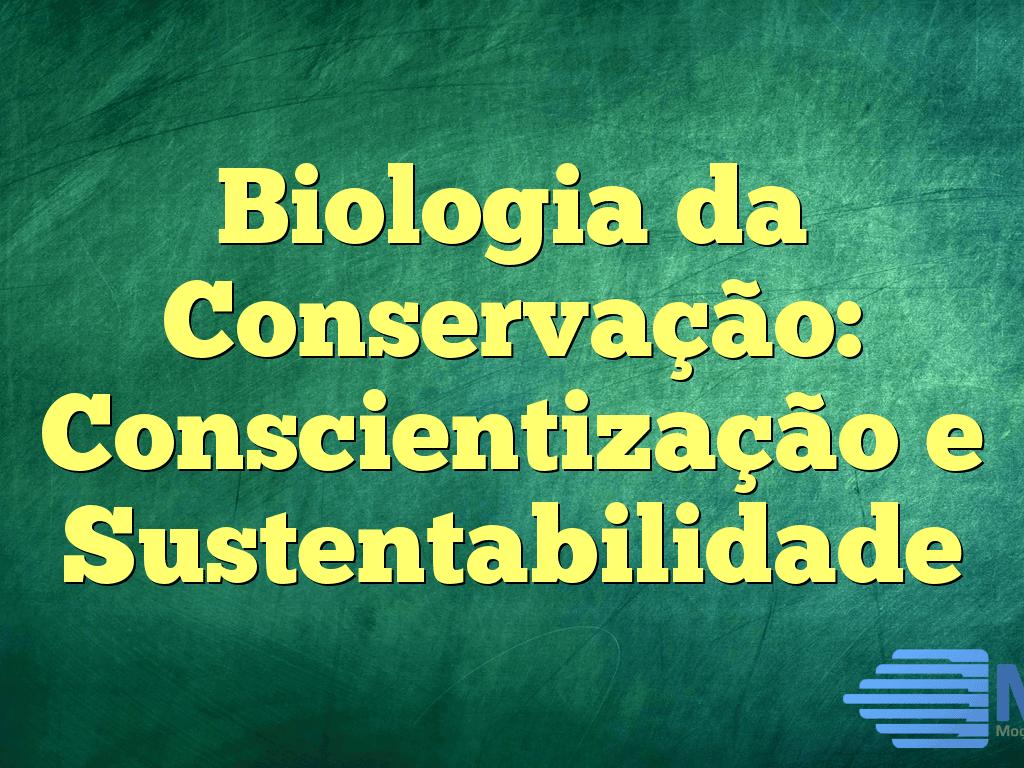 Biologia da Conservação: Conscientização e Sustentabilidade
