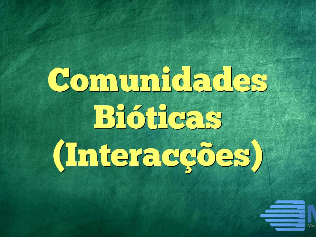 Comunidades Bióticas (Interacções)
