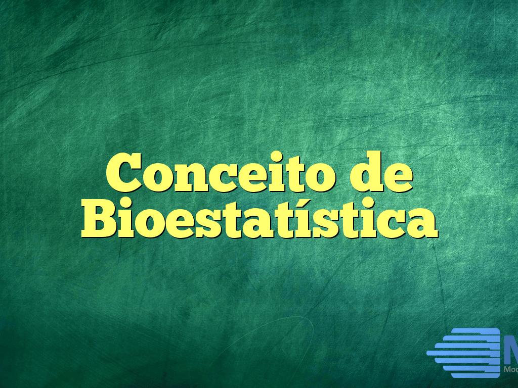 Conceito de Bioestatística