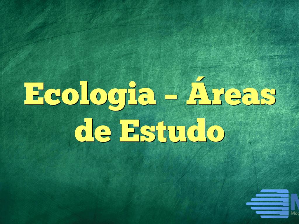 Ecologia – Áreas de Estudo