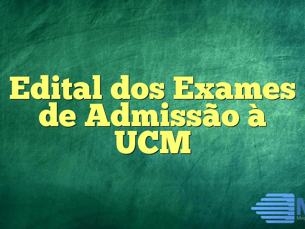 Edital dos Exames de Admissão à UCM