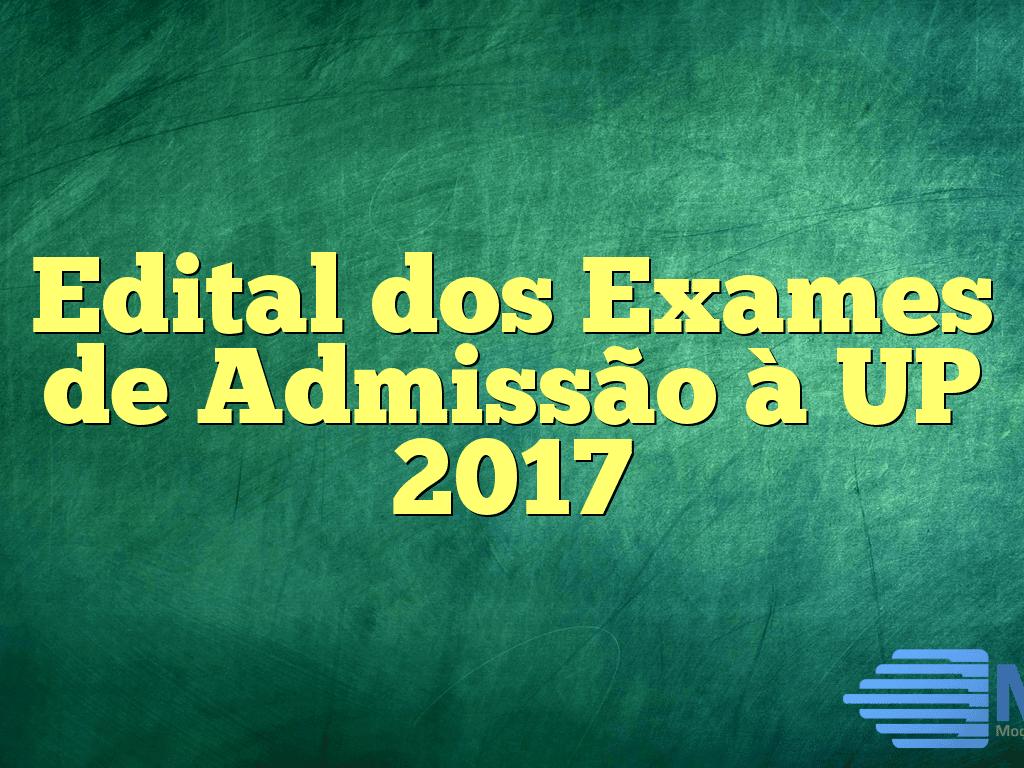Edital dos Exames de Admissão à UP 2017