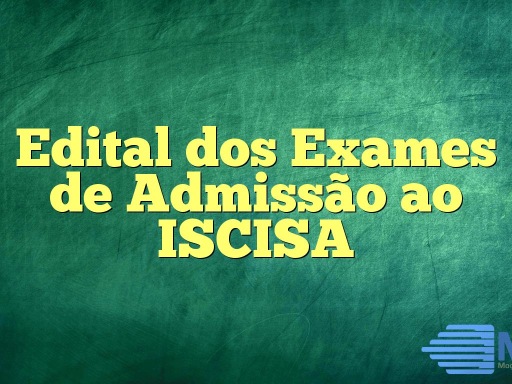 Edital dos Exames de Admissão ao ISCISA