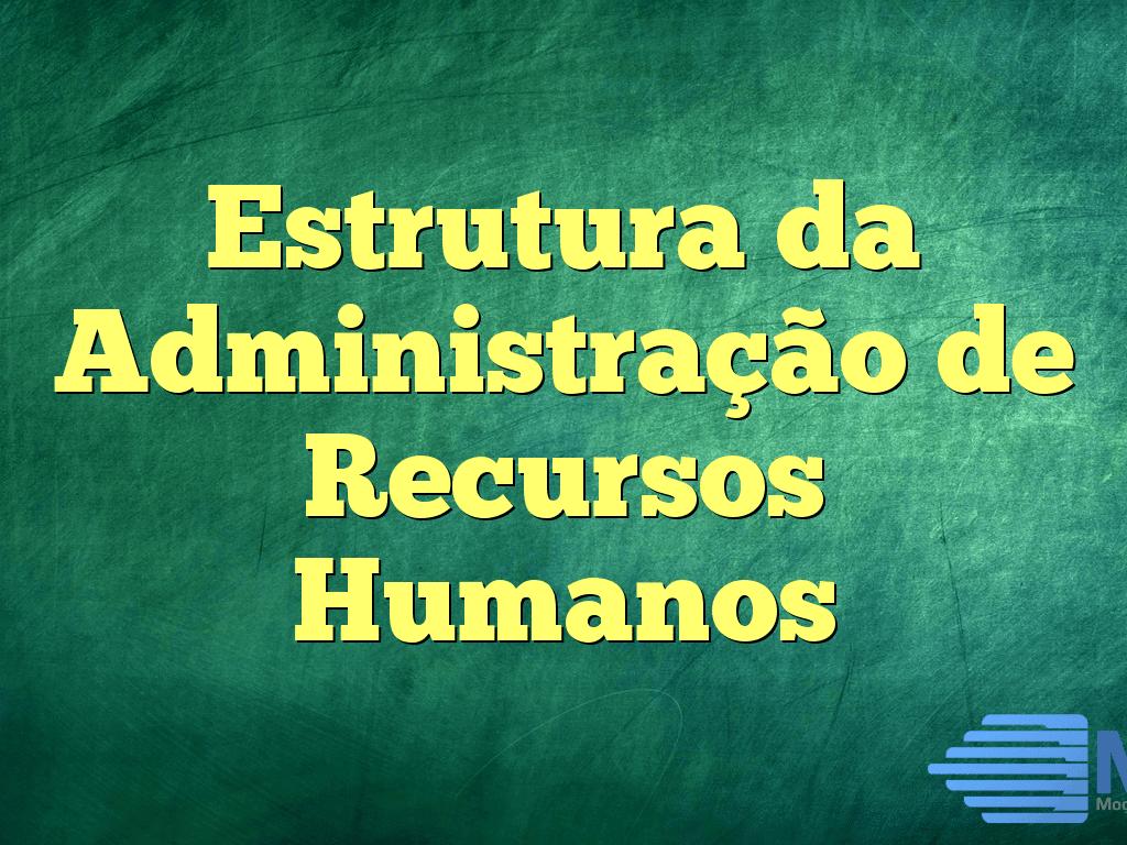 Estrutura da Administração de Recursos Humanos