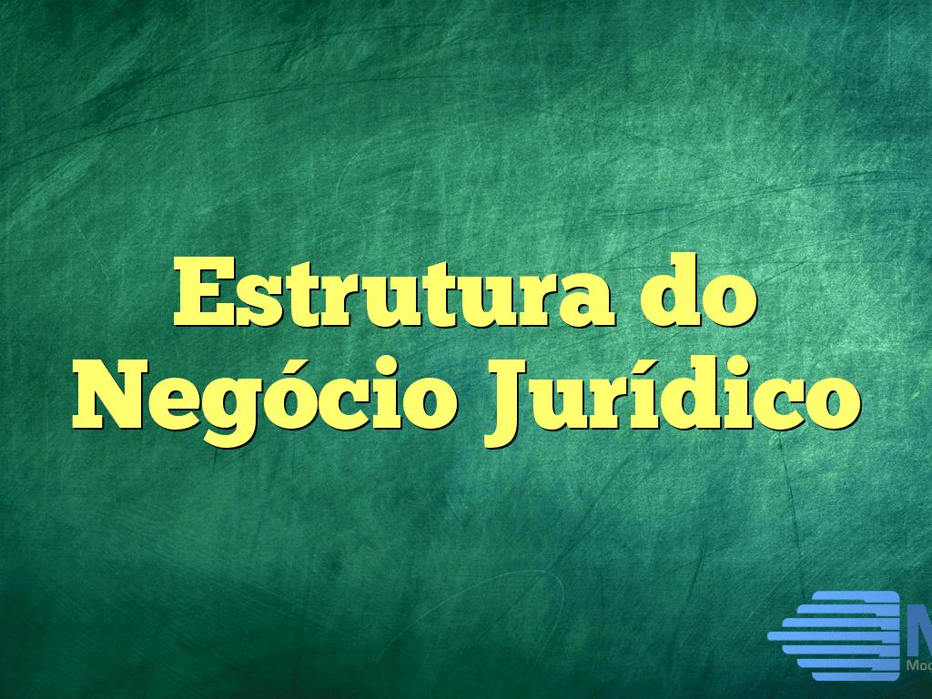 Estrutura do Negócio Jurídico