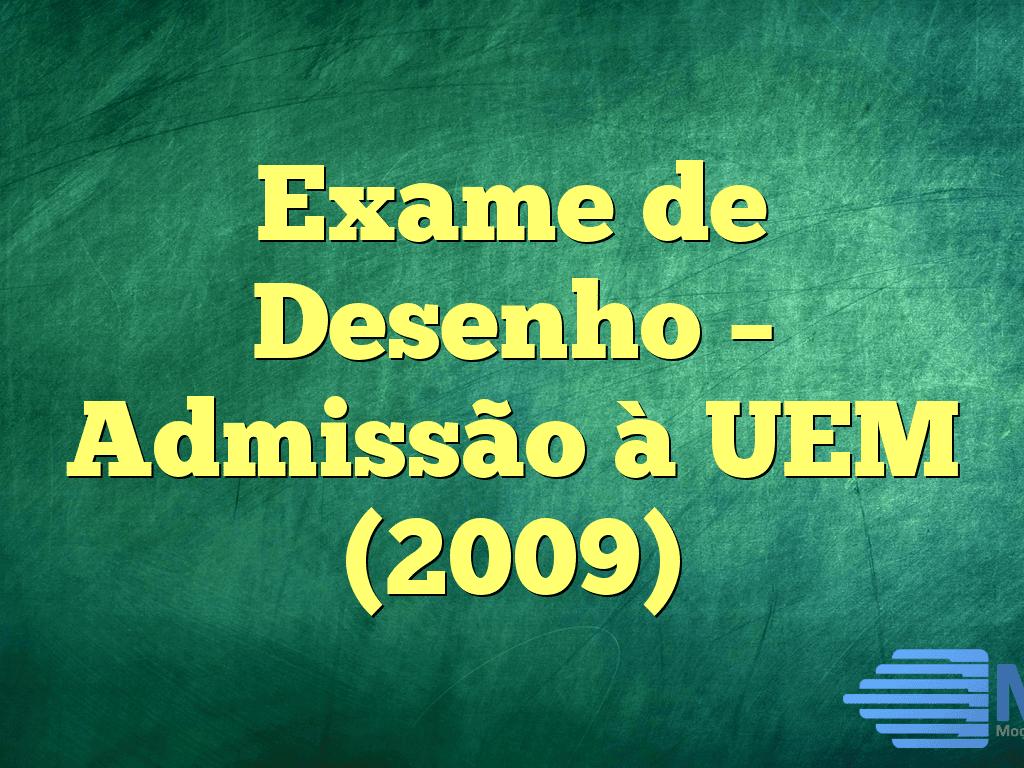 Exame de Desenho – Admissão à UEM (2009)
