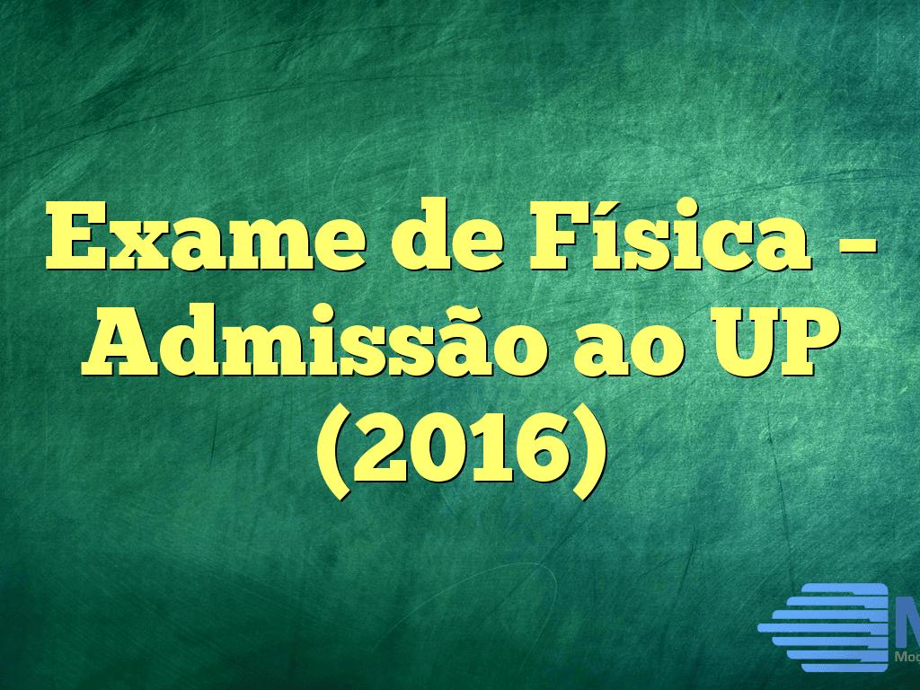Exame de Física – Admissão ao UP (2016)