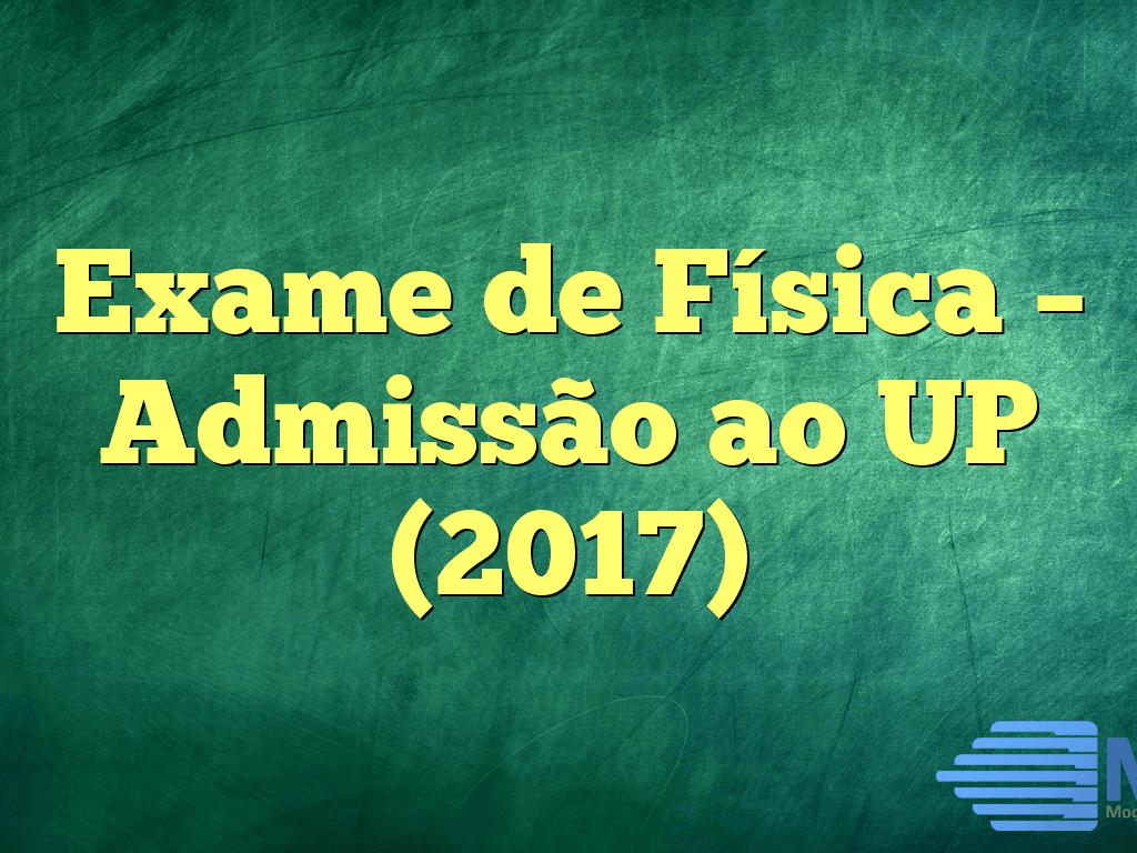 Exame de Física – Admissão ao UP (2017)