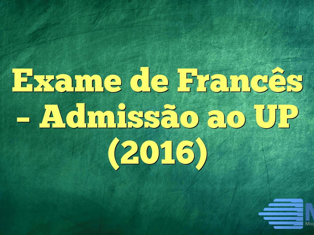 Exame de Francês – Admissão ao UP (2016)