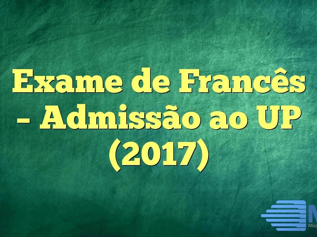 Exame de Francês – Admissão ao UP (2017)