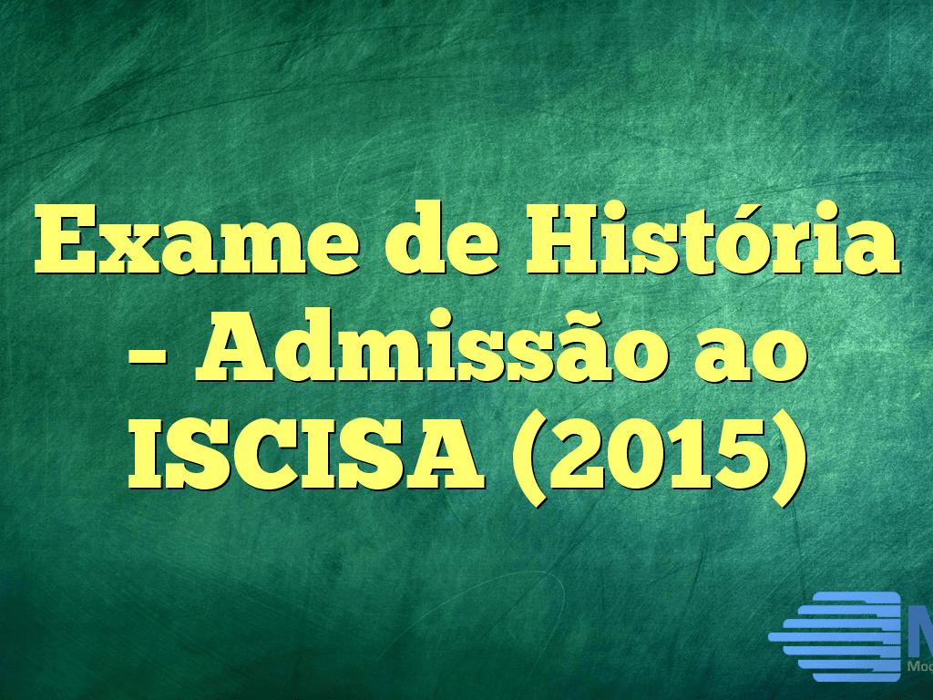 Exame de História – Admissão ao ISCISA (2015)