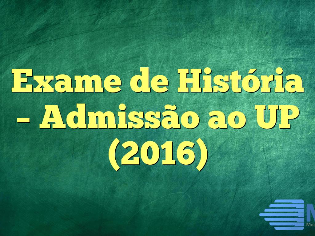 Exame de História – Admissão ao UP (2016)