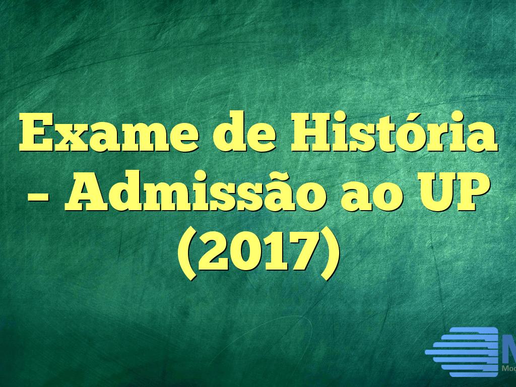 Exame de História – Admissão ao UP (2017)