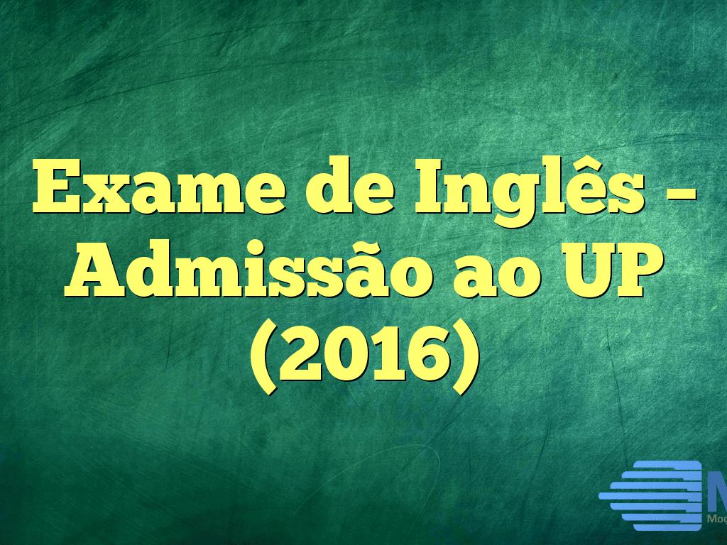 Exame de Inglês – Admissão ao UP (2016)