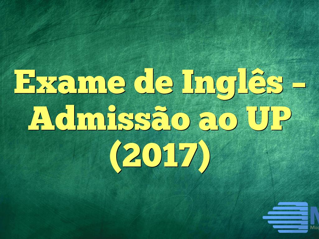 Exame de Inglês – Admissão ao UP (2017)