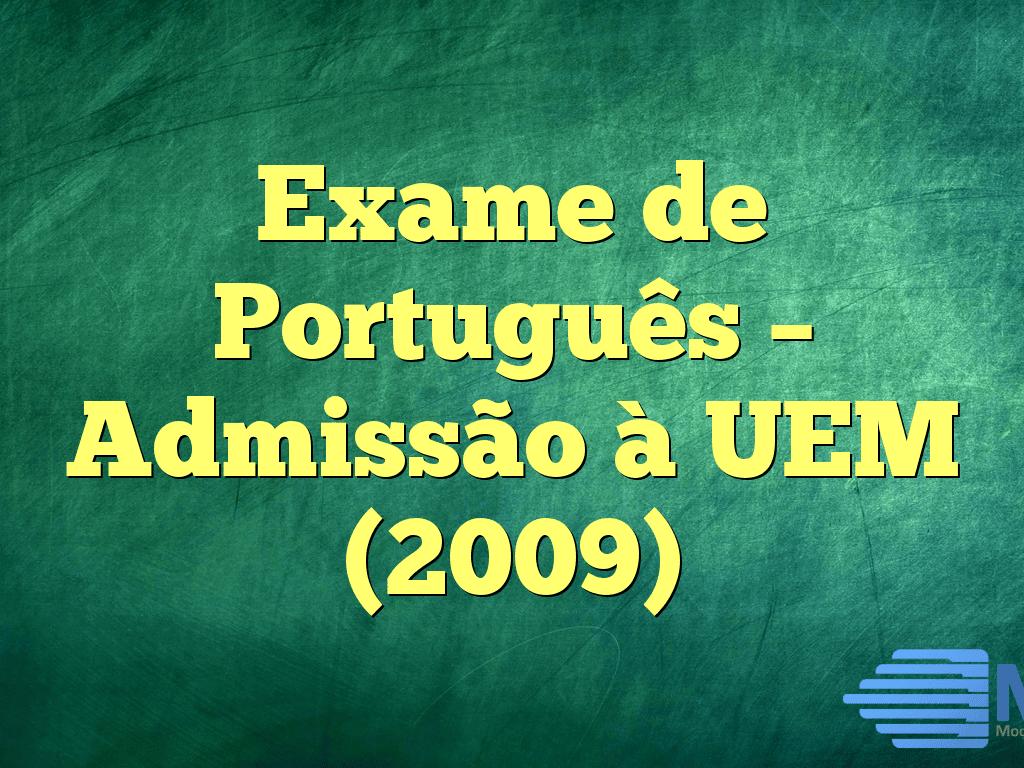 Exame de Português – Admissão à UEM (2009)