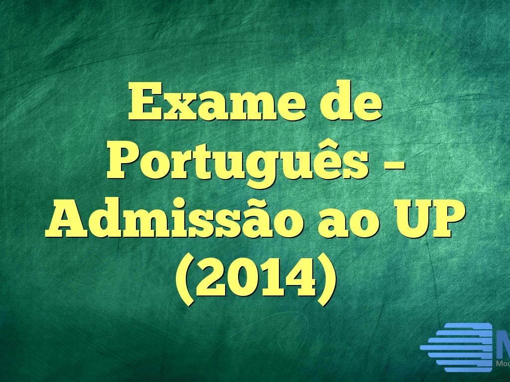 Exame de Português – Admissão ao UP (2014)