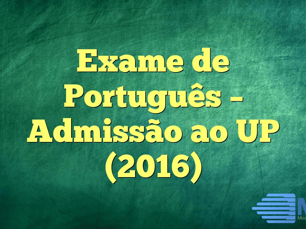 Exame de Português – Admissão ao UP (2016)