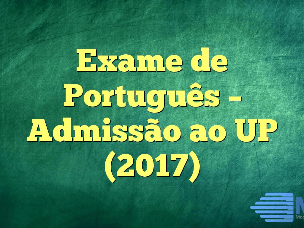 Exame de Português – Admissão ao UP (2017)