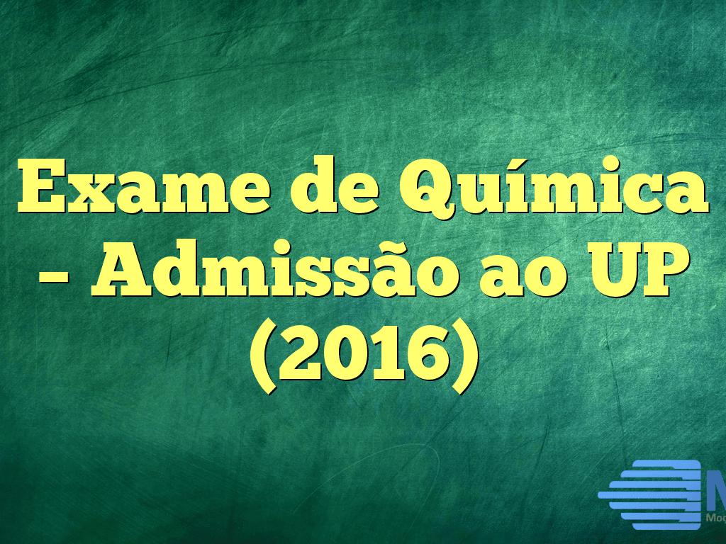 Exame de Química – Admissão ao UP (2016)