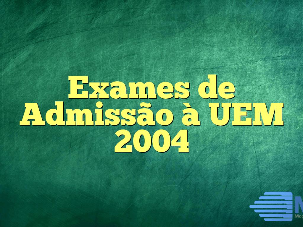 Exames de Admissão à UEM 2004