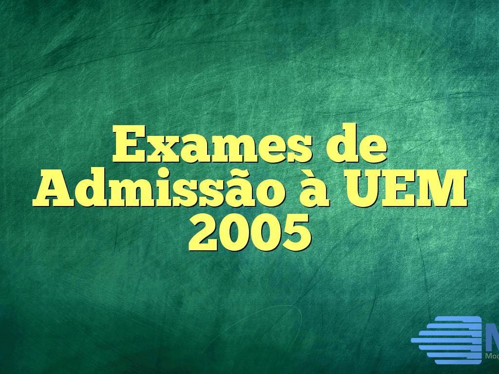 Exames de Admissão à UEM 2005