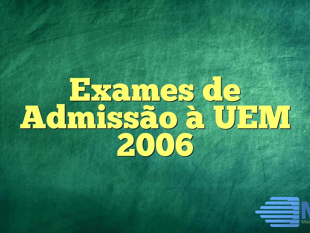 Exames de Admissão à UEM 2006