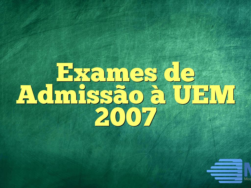 Exames de Admissão à UEM 2007