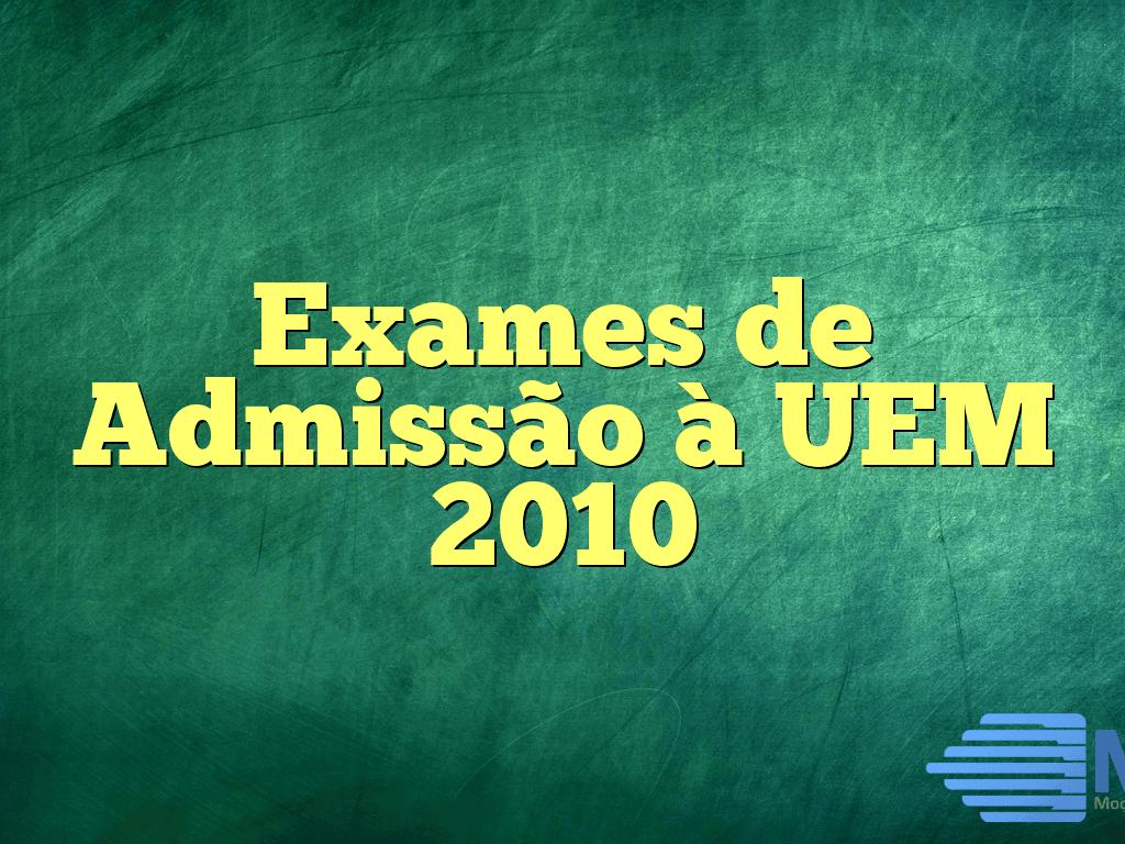 Exames de Admissão à UEM 2010