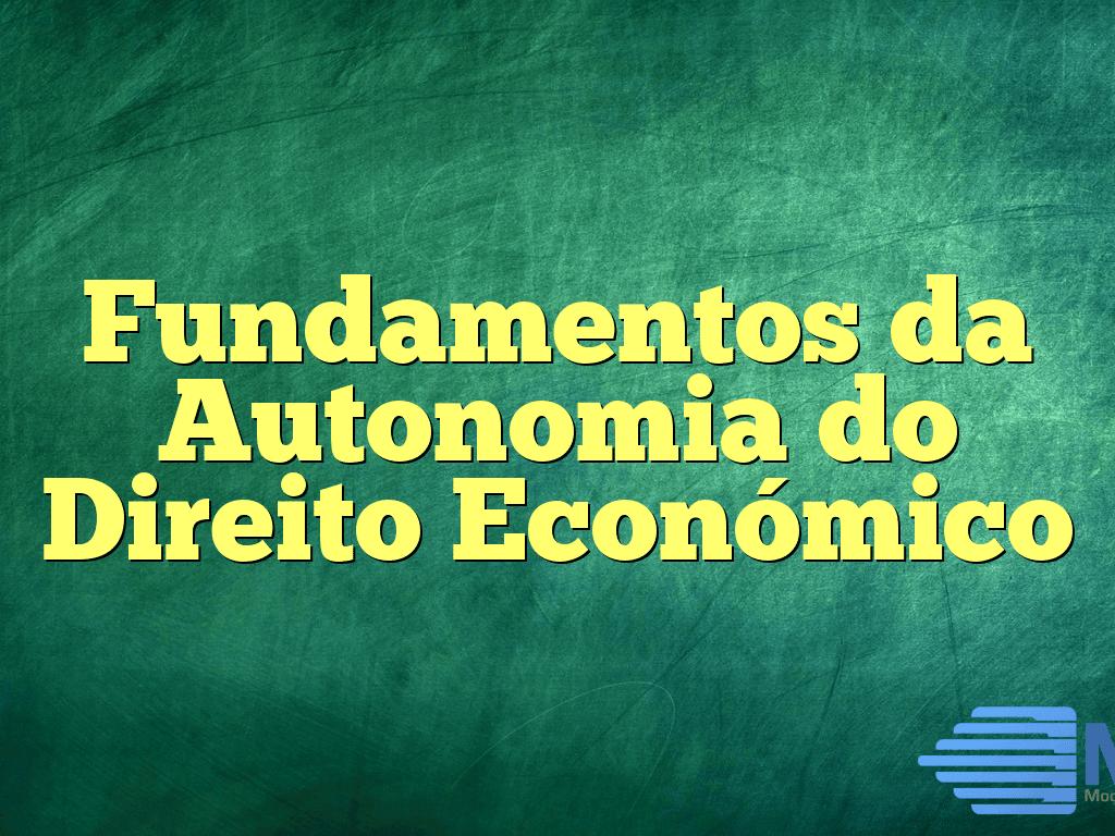 Fundamentos da Autonomia do Direito Económico
