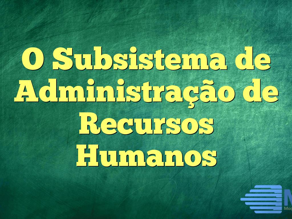 O Subsistema de Administração de Recursos Humanos