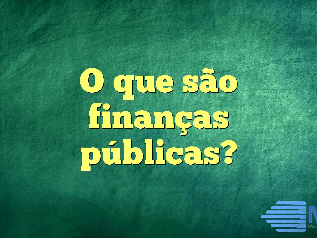 O que são finanças públicas?