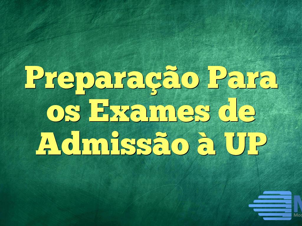 Preparação Para os Exames de Admissão à UP