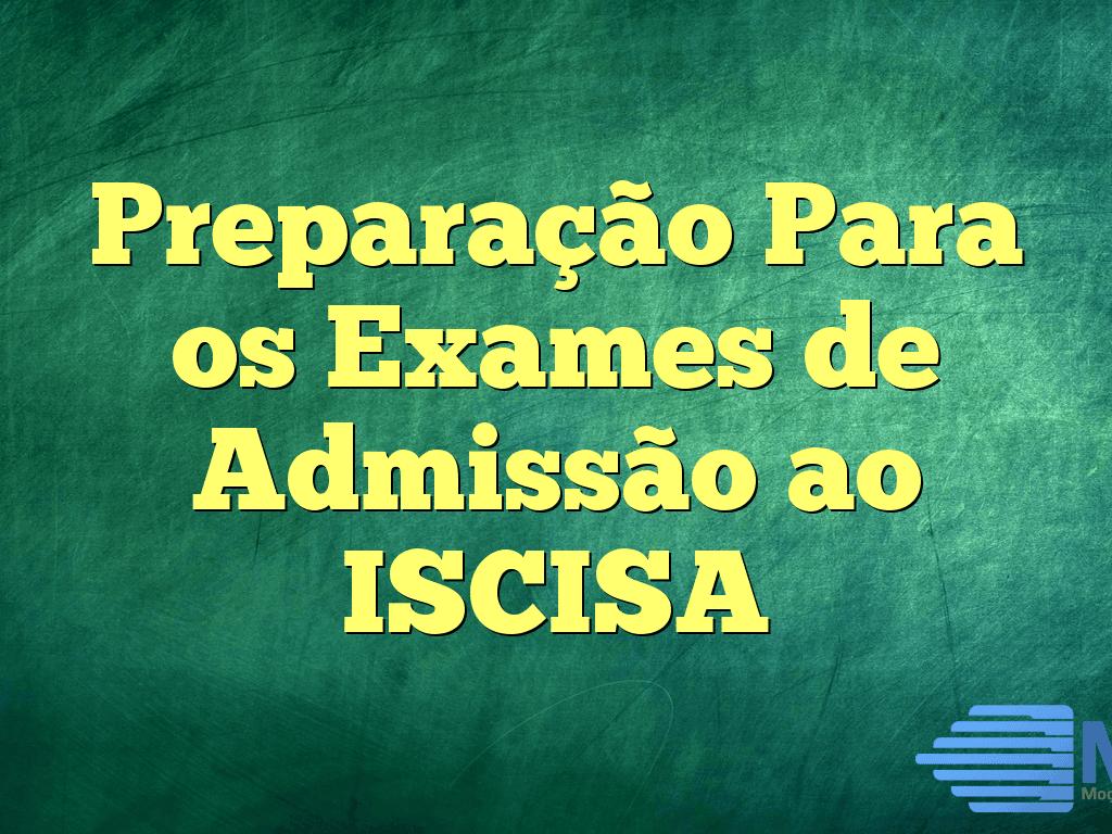 Preparação Para os Exames de Admissão ao ISCISA