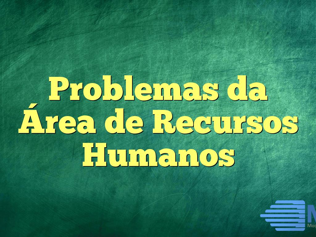 Problemas da Área de Recursos Humanos