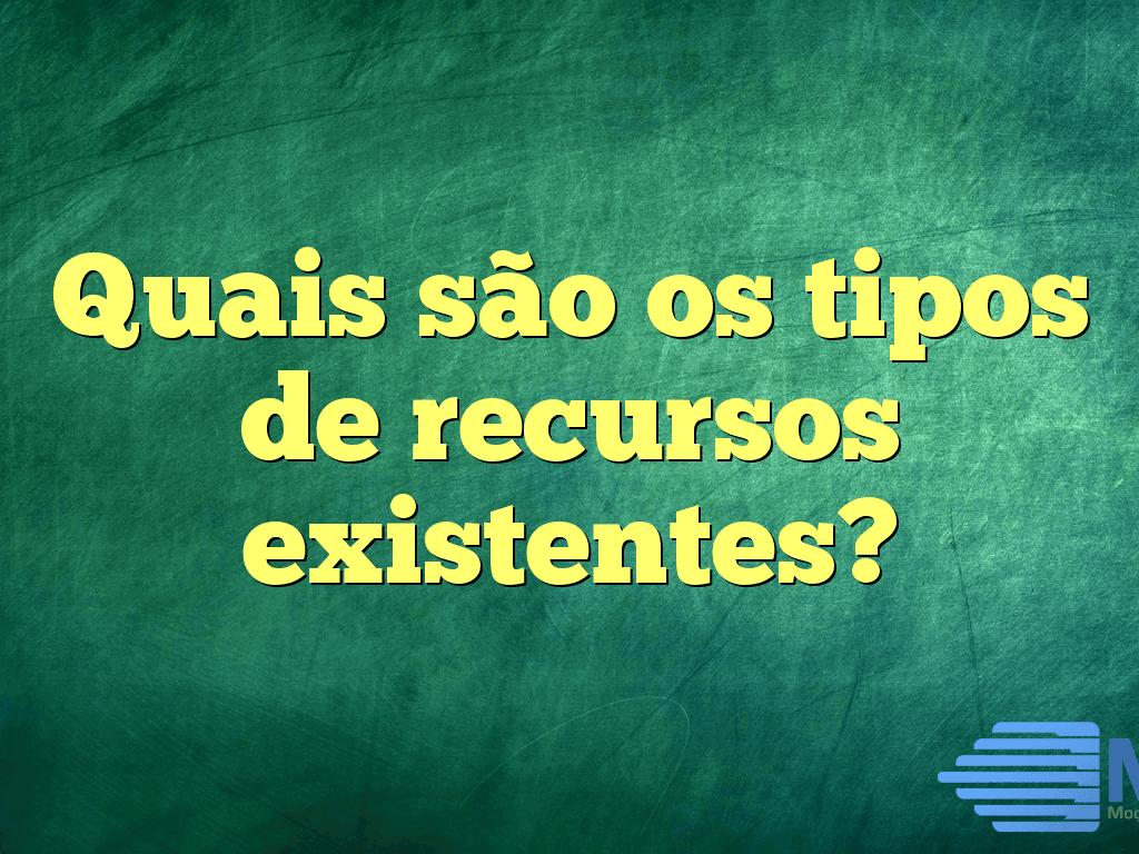 Quais são os tipos de recursos existentes?