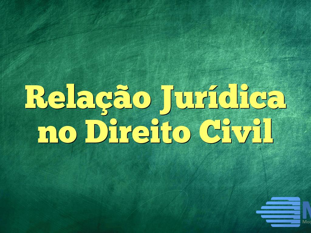 Relação Jurídica no Direito Civil
