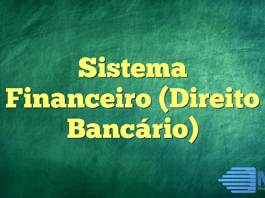 Sistema Financeiro (Direito Bancário)