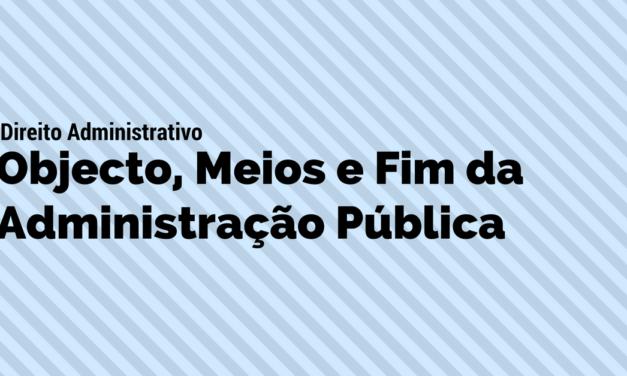 Administração Pública e Administração Privada: Objecto, Fim e Meios